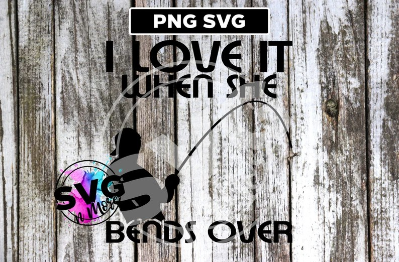 Download I love it when she Bends Over Fishing SVG PNG cut file ...