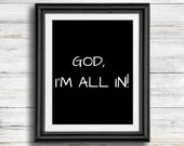 Printable Wall Art / Christian Home Decor / GOD I'M ALL IN / Printable Quote / 8x10 • 5x7 / Instant Download
