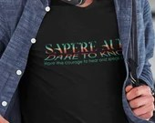 Sapere Aude - Dare to Know - Dare to Be Wise - Be Brave Enough To Hear and Speak the Truth. Quote T-Shirt. Sunrise.
