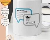 Boss Text Message Mug -  Me Unsubscribe - White glossy mug - Funny Boss Mug - Funny Work Mug Gift -