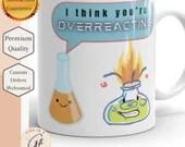 Funny Stop Overreacting Science Chemistry Mug - Nerd Humor Mug - Funny Science Mug -  Science lover mug - Nerd Mug - Geek Mug