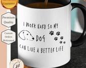 I Work Hard So My Dog Can Live A Better Life Mug - Coffee Mug, White with Colored Inside and Handle