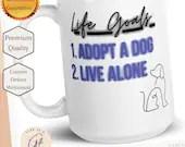 Life Goals : Adopt A Dog, Live Alone Mug - Gift for Dog Lover