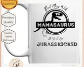 Don't Mess With Mamasaurus Mug - Mom Coffee Mug - White Mug - Gift For Mom - Perfect Gift for Mom- Perfect Gift for Coffee Lovers - Dinosaur