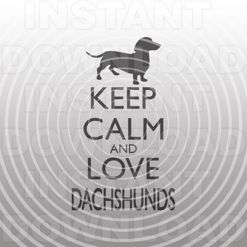 Download Keep Calm and Love Dachshunds SVG FileWeiner Dog SVG ...