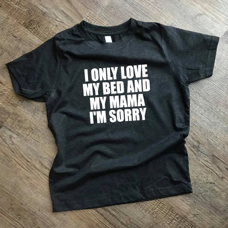 Download I Only Love My Bed and My Mama I'm Sorry Shirt Youth Tee ...