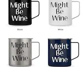 Might Be Wine vinyl decal on metal insulated mug with lid