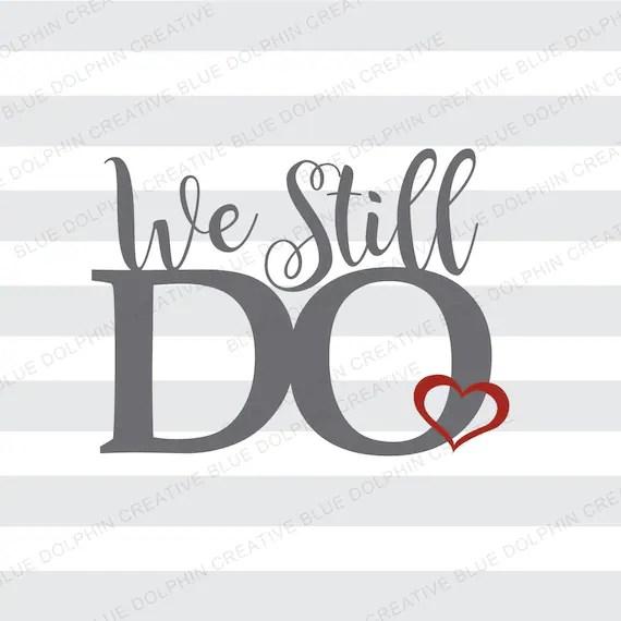 Download We Still Do svg dxf png pdf jpg ai Anniversary clip art   Etsy