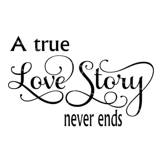Download SVG A True Love Story Never Ends Anniversary SVG | Etsy