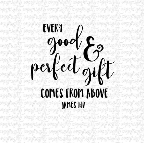 Download Every good and perfect gift comes from above James 1:17 ...