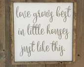 Love Grows best in Little Houses Just Like This farmhouse style wooden sign