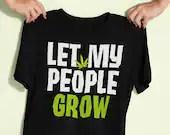 Funny Marijuana Gift Let My People Grow T-shirt