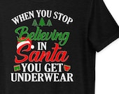 When You Stop Believing In Santa You Get Underwear Funny Christmas Unisex T-Shirt