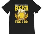 I Dont Always Drink Beer Funny graphic For Beer Lover T-shirt