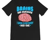 Brains Are Awesome I Wish Everybody Had One Funny T-Shirt