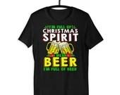 Full Of Christmas Spirit I Mean Beer Funny Beer Lover Gift T-Shirt