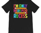 Im Only Here For Recess Funny Student And Teacher T-shirt