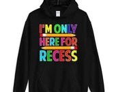 Im Only Here For Recess Funny Student And Teacher Unisex Hoodie
