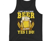 I Dont Always Drink Beer Funny graphic For Beer Lover Unisex Tank Top