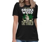 Want To Smoke Weed And Get Tattooed Marijuana and Tat Lover Gift Women's Relaxed T-Shirt