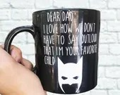 Batman Dad - Dear Dad I love how we don't have to say outloud that I'm your favorite child. Gifts for Dad