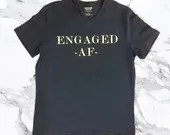 Engaged AF - Engagement T Shirts - Engagement Tops for Men - Mens Engagement Gifts - Engaged for Him