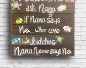 If Dad Says No Ask Nana - If Nana says No... who are we kidding Nana never says No - Wooden Signs for Nana