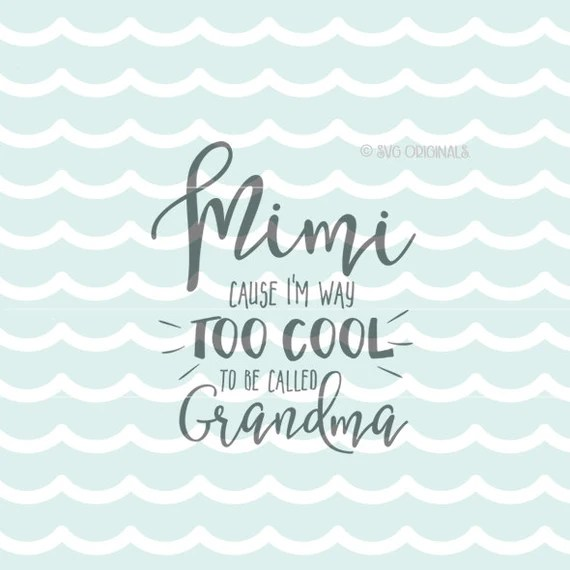 Download Mimi Because I'm Way Too Cool To Be Called Grandma SVG   Etsy