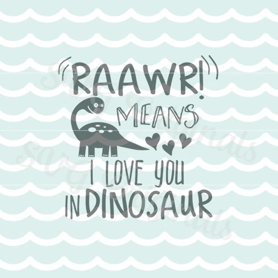 Download Dinosaur SVG Roar Raawr Means I Love You SVG File. Cricut ...