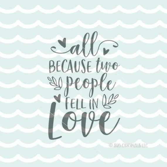 Download All Because Two People Fell In Love SVG Love SVG Cutting ...