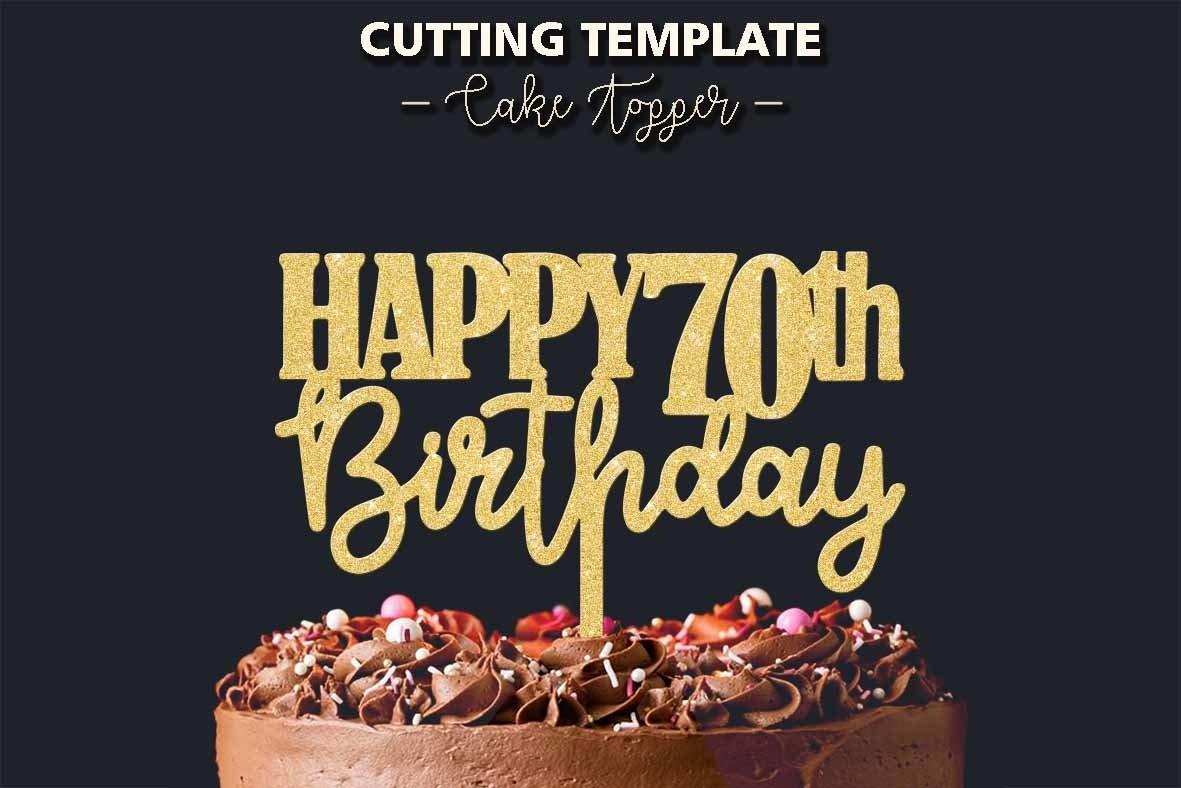 Happy 70th Birthday Cake Topper Cutting Template 404703 Cut Files Design Bundles