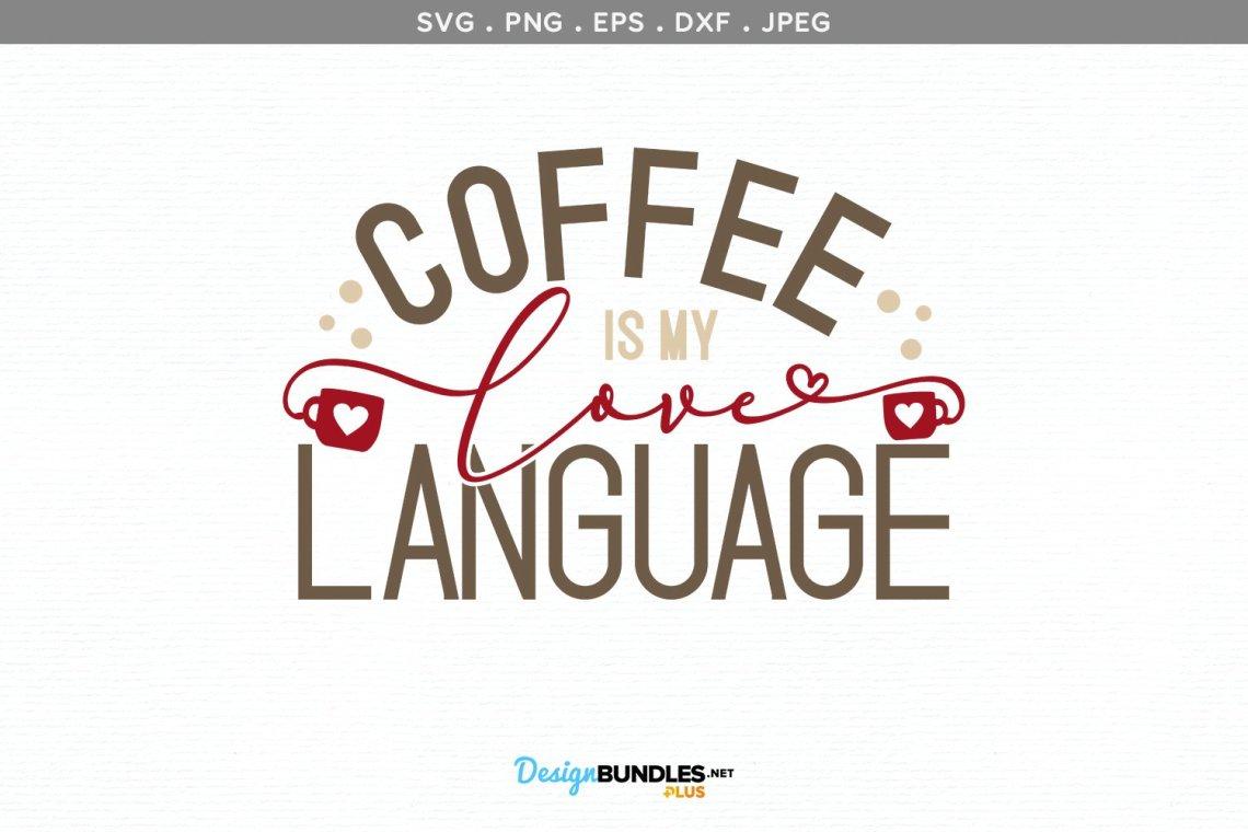 Download Coffee is my Love Language - svg, printable