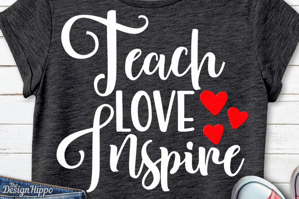 Download Teach Love Inspire, Teacher, Quote, Back to School, SVG ...