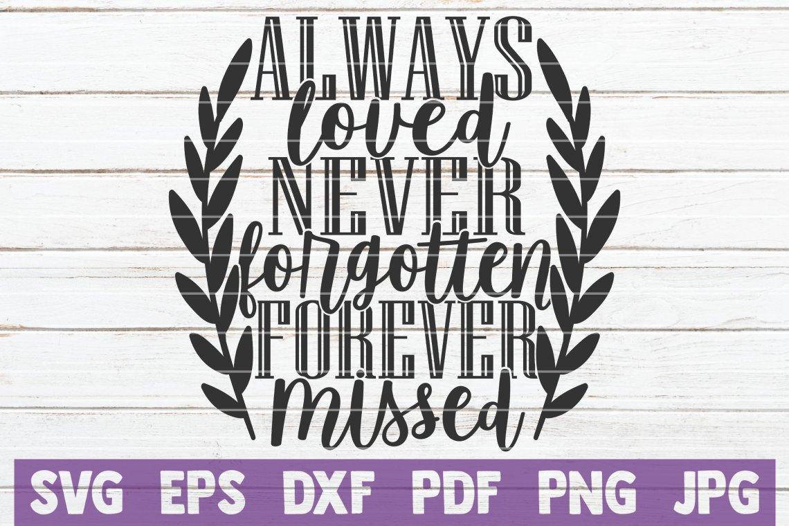 Download Always Loved Never Forgotten Forever Missed SVG Cut File ...