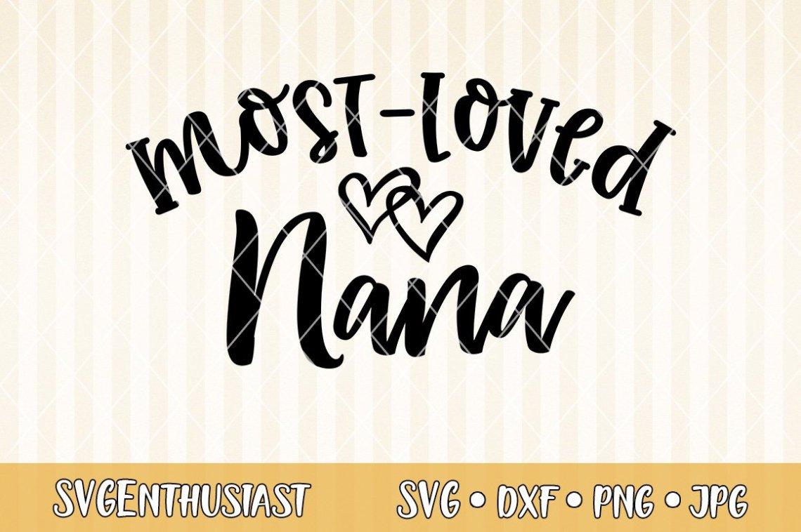 Download Most loved Nana SVG cut file (712404)   SVGs   Design Bundles