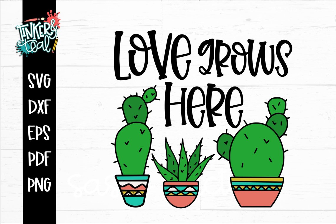 Download Love Grows Here Cactus SVG (804072) | Cut Files | Design ...