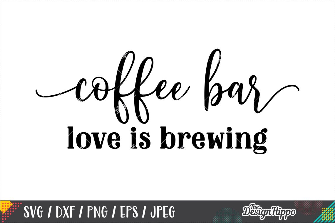 Download Coffee Bar Love Is Brewing SVG DXF PNG EPS Cricut Cut ...