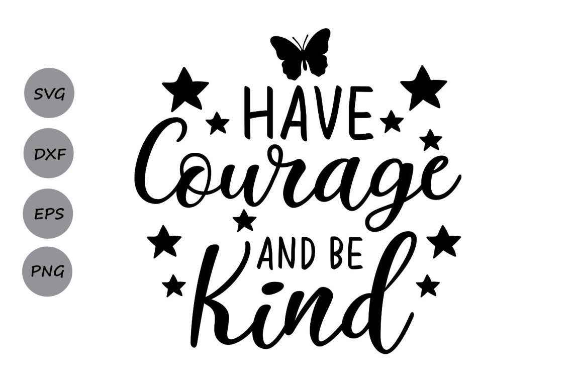 Download Have Courage and Be Kind SVG, Love Courage SVG. (88266 ...