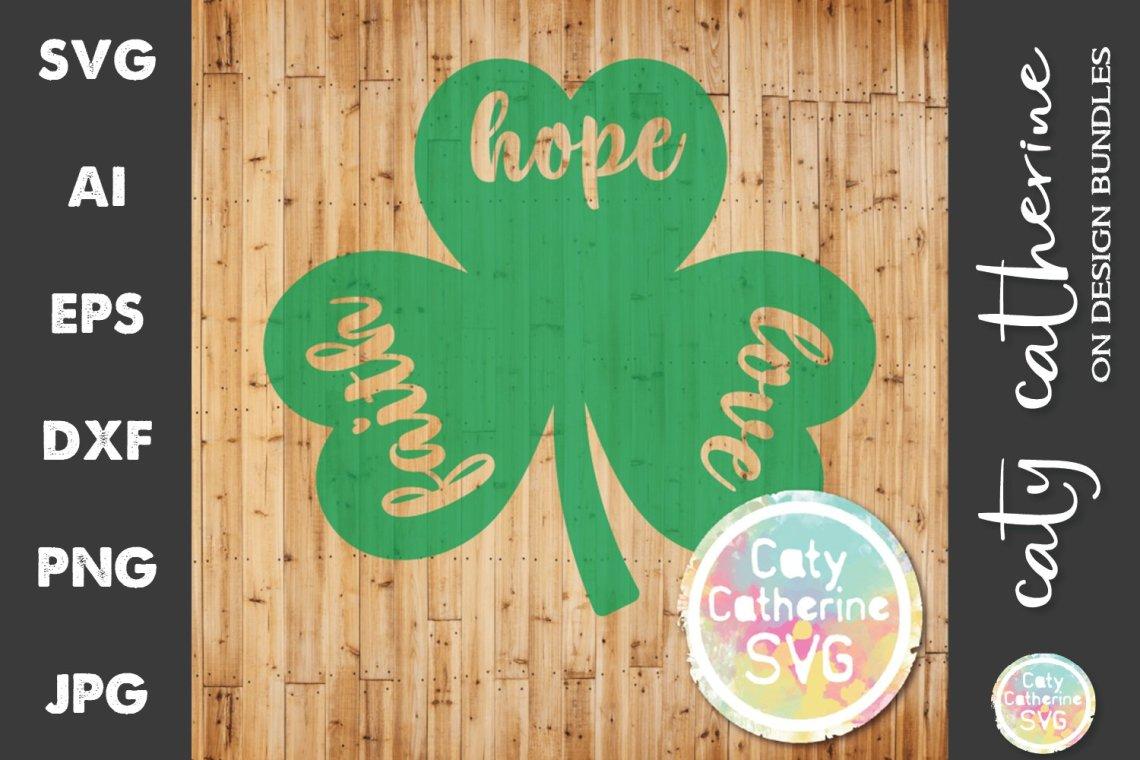 Download Faith Hope Love Shamrock St Patrick's Day SVG Cut File ...