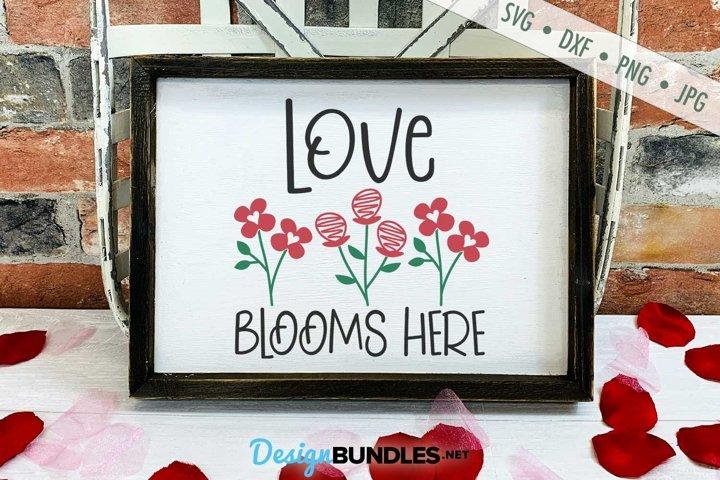 Download Love Blooms Here SVG   Bloom SVG   Spring SVG   Valentine