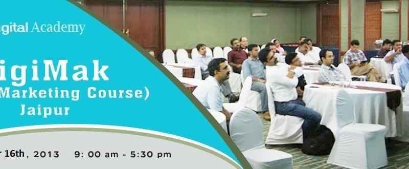 DigiMak - Digital Marketing Course in Jaipur on November 16, 2013