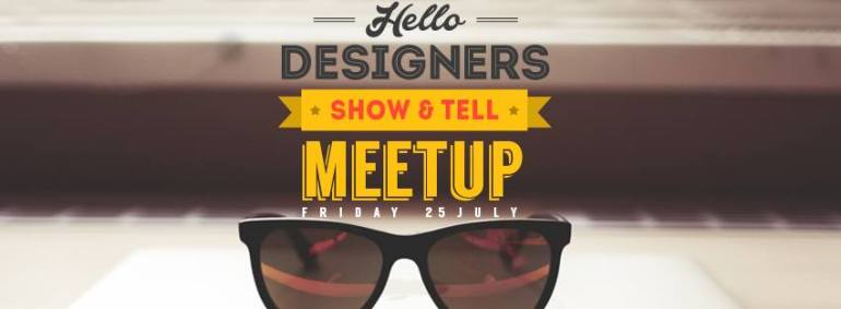 Hello Designers - A Show & Tell Meetup in Hyderabad on July 25, 2014