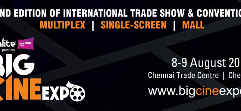 Big Cine Expo 2017 in Chennai from August 8-9, 2017