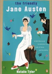 The Friendly Jane Austen: A Well-Mannered Introduction to a Lady of Sense and Sensibility Book by Natalie Tyler