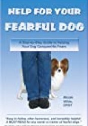 Help For Your Fearful Dog: A Step By Step Guide To Helping Your Dog Conquer His Fears Book by Nicole Wilde