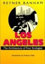 Los Angeles: The Architecture of Four Ecologies Book by Reyner Banham