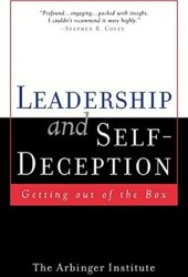 Leadership and Self-Deception: Getting Out of the Box Book