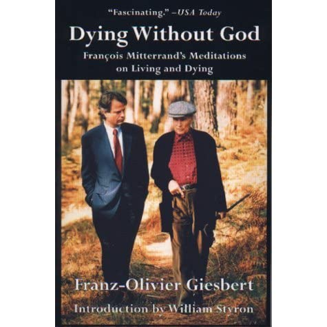 Image result for Dying Without God : Francois Mitterrand's Meditations on Living and Dying