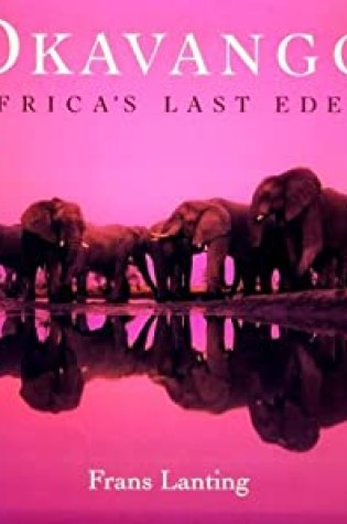 Okavango: Africa's Last Eden PDF Book by Frans Lanting PDF ePub