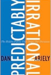 Predictably Irrational: The Hidden Forces That Shape Our Decisions Book